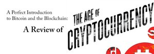 'The Age of Cryptocurrency' is Perfect Introduction to Bitcoin and the Blockchain
